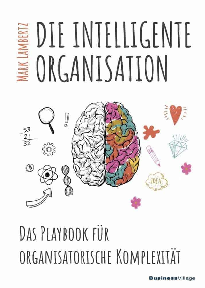 DIE INTELLIGENTE ORGANISATION uvfydt - Die intelligente Organisation - das Playbook für organisatorische Komplexität